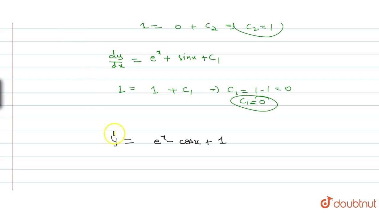 Solve the following differential equation: (d^2y),dx^2=e^x+cosx, given that (dy),(dx)=1=y, when x=0