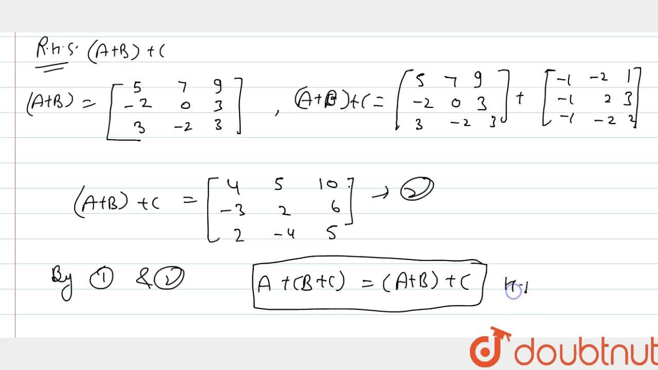 Solution for If A=[[1,2,3],[-1,0,2],[1,-3,-]], B=[[4,5,6],[-1,