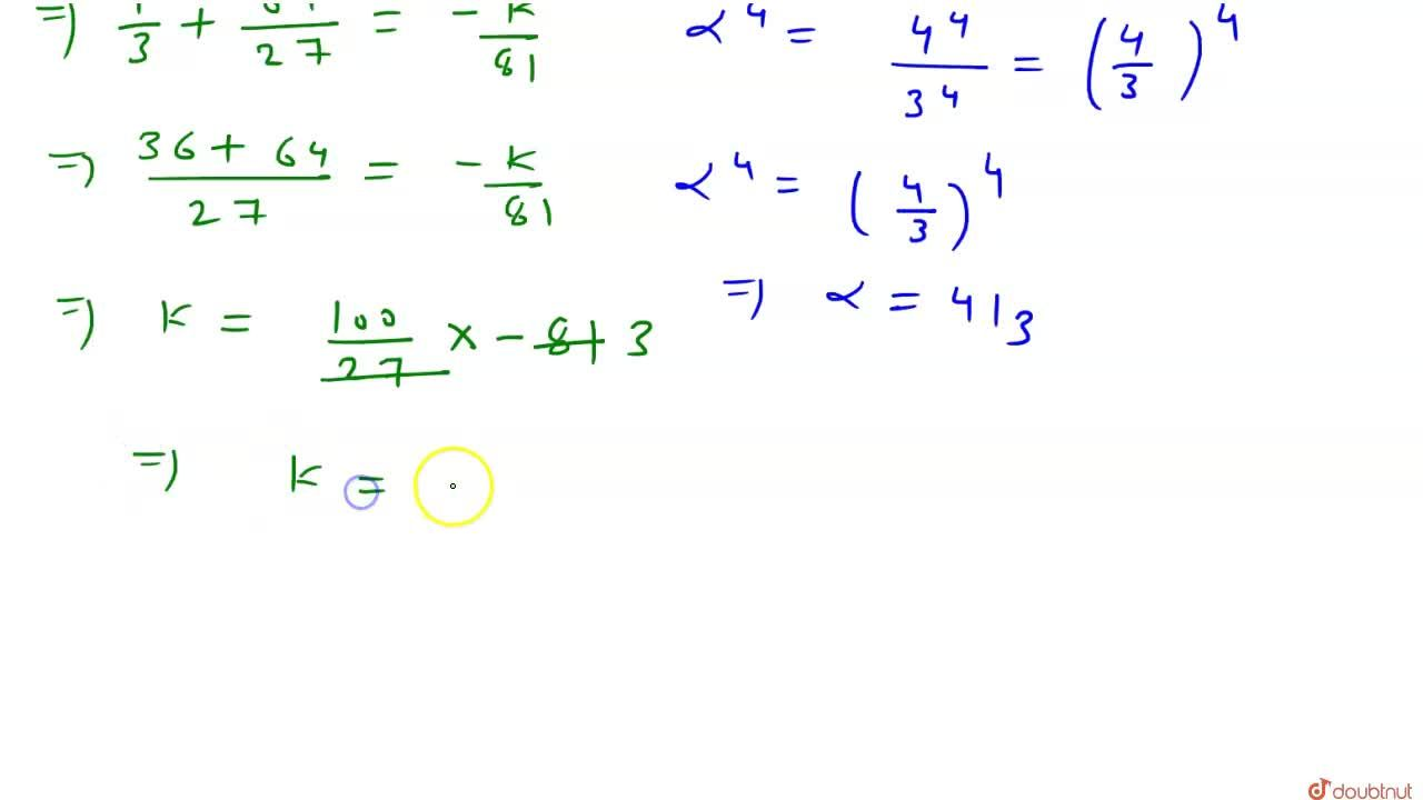 Solution for यदि द्विघात समीकरण  81x^(2) + kx + 256 = 0  का ए