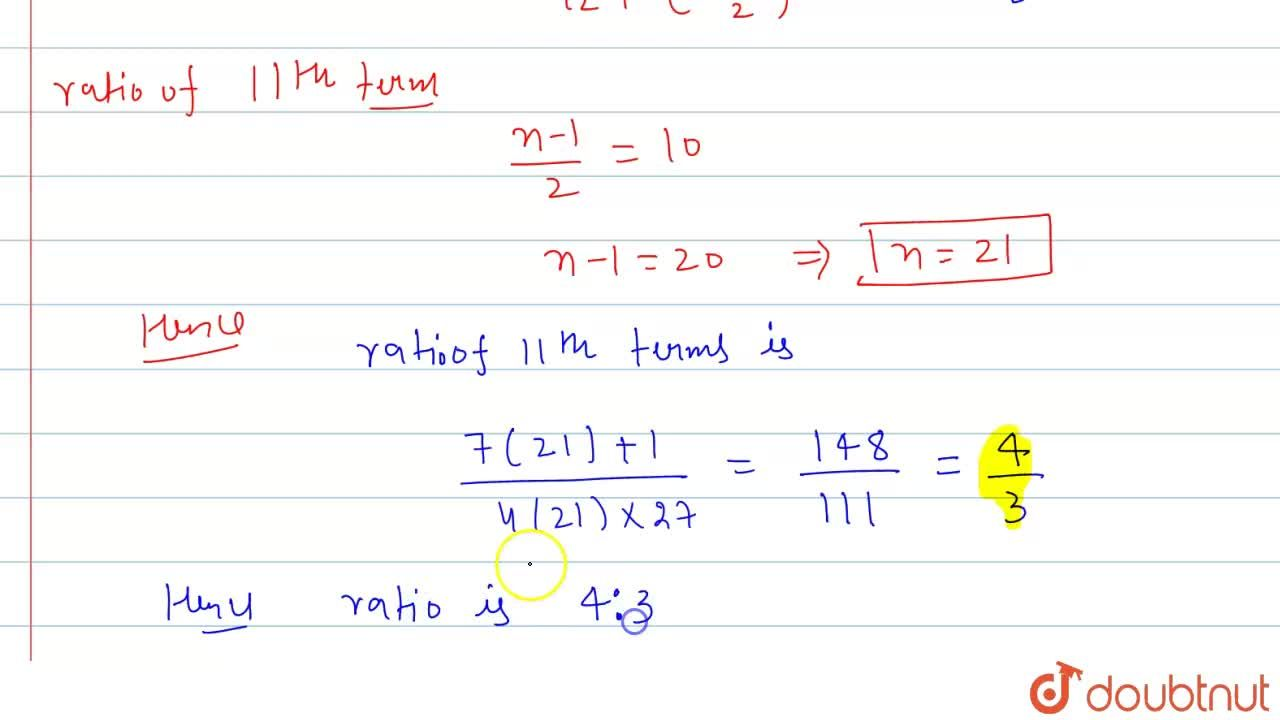 The ratio of sums of n terms of two A.P'. is (7n + 1) : (4n + 27). Find the ratio of their 11th terms.