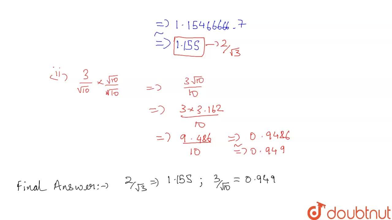 Find the value to three places of decimals of each   of the following. It is given that sqrt(2)=1. 414 ,\ \ sqrt(3)=1. 732\ ,\ \ \ sqrt(5)=2. 236 and sqrt(10)\ =\ \ 3. 162  2,(sqrt(3))  (ii) 3,(sqrt(10))