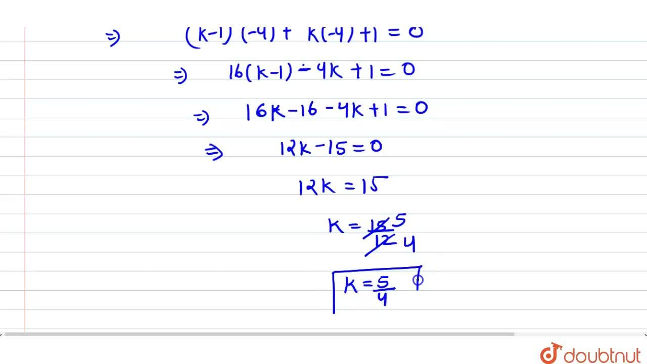 """If one zero of the quadratic polynomial (k-1) x^(2) + kx + 1"""" is """" -4 then the value of k is"""