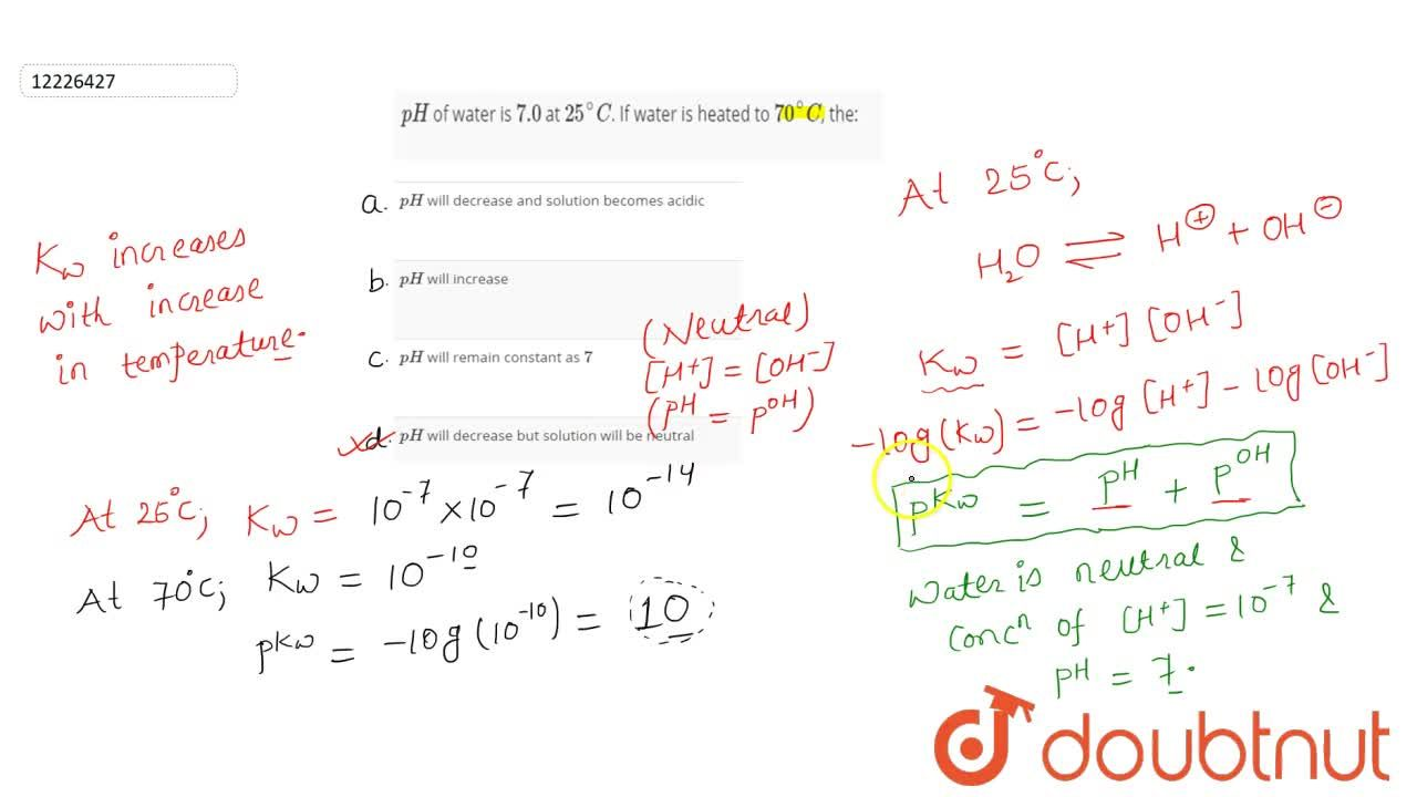Solution for pH of water is 7.0 at 25^(@)C. If water is h