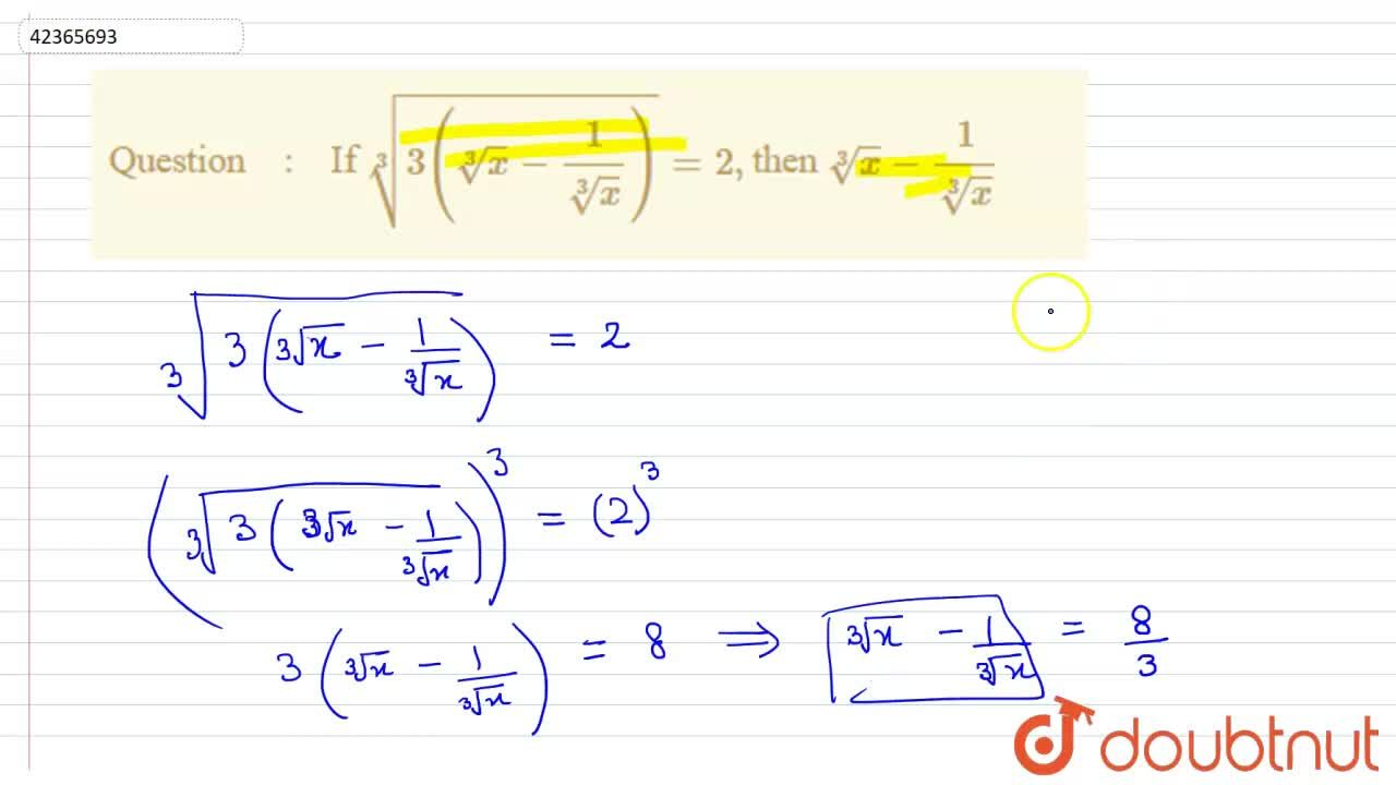 Solution for If root(3)(3(root(3)(x)-(1),(root(3)(x))))=2,the