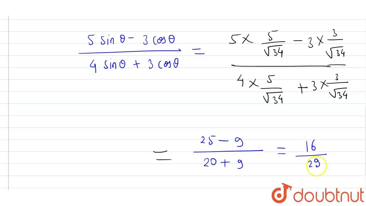 """If 5 cot  theta = 3 ,"""" find the  value of """"((5sin theta - 3 cos theta ),(4 sin theta + 3 cos theta))."""