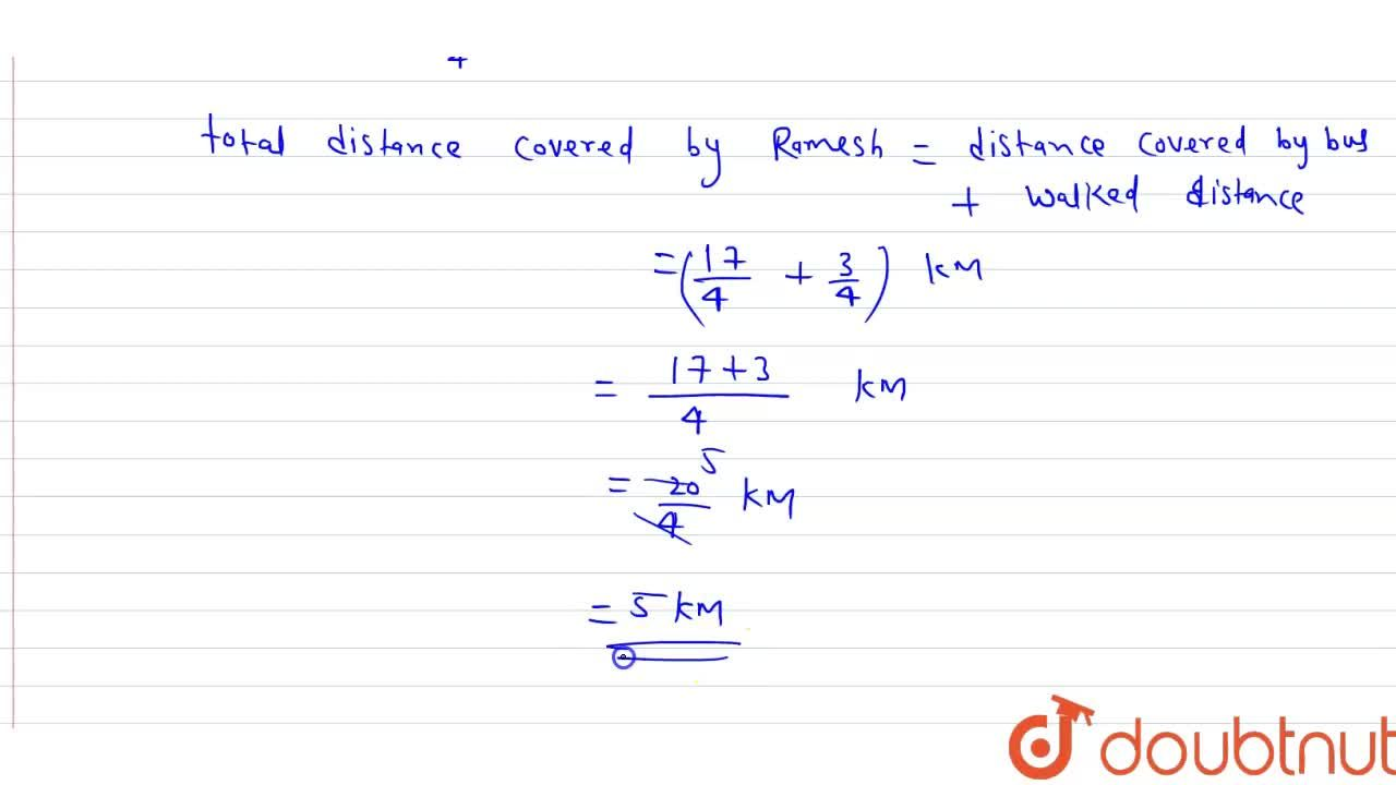 Solution for Ramesh covered 4 1,4 km of distance by bus and h