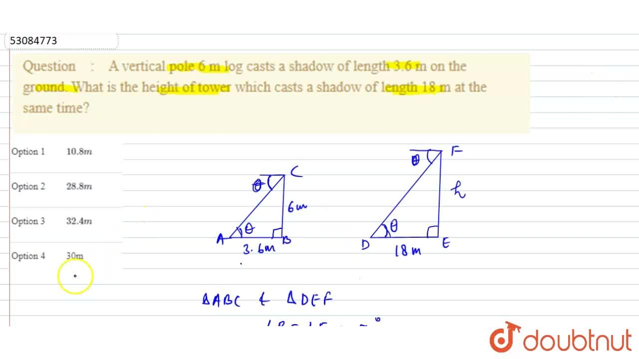 Solution for A vertical pole 6 m log casts a shadow of length 3