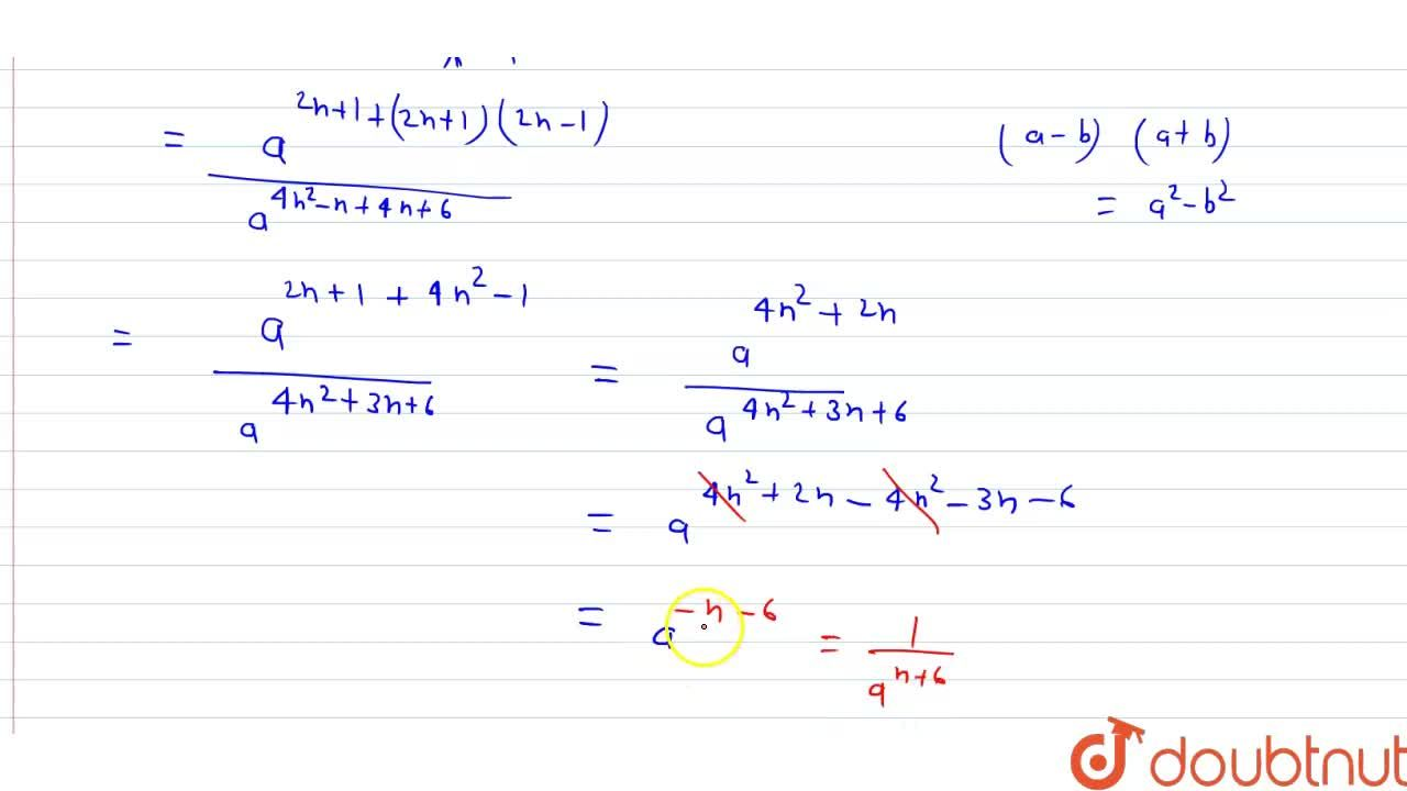 Solution for  Evaluate :(a^(2n+1) xx a^((2n+1)(2n-1))),(a^(n(4