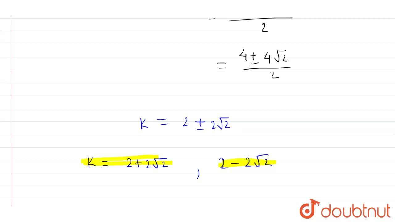 Find the values of k so that the quadratic equation 2x^2-(k-2)x+1=0 has equal roots