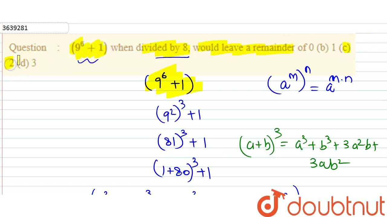 (9^6+1) when divided by 8, would leave a remainder of  0   (b) 1 (c) 2 (d) 3