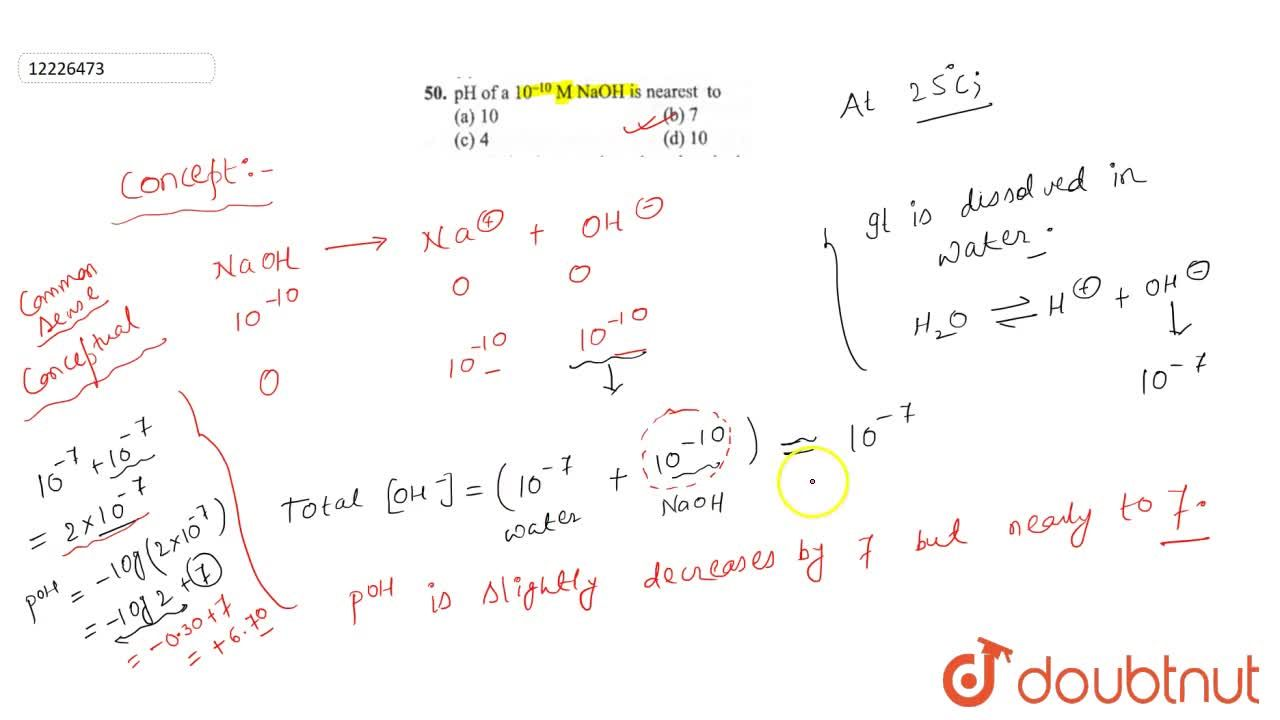 Solution for pH of a 10^(-10) M NaOH is nearest to