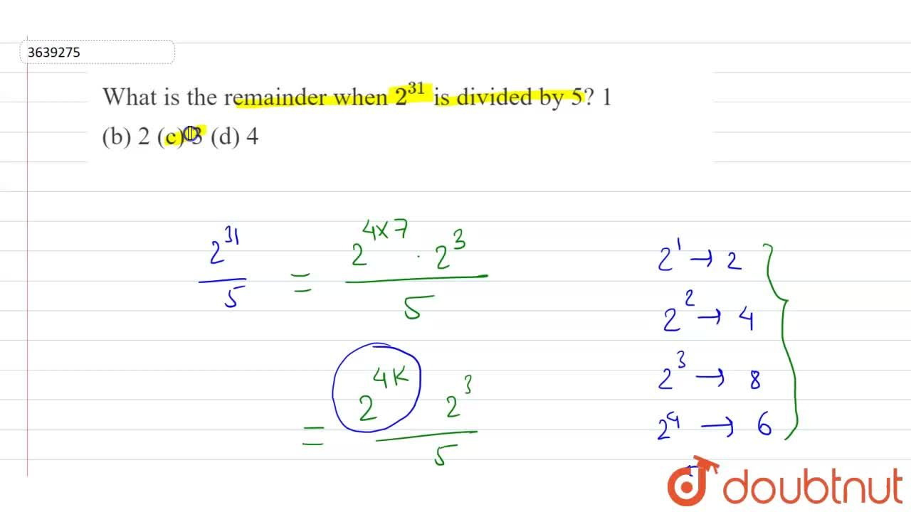 What is the remainder when 2^(31) is divided by 5? 1   (b) 2 (c) 3 (d) 4