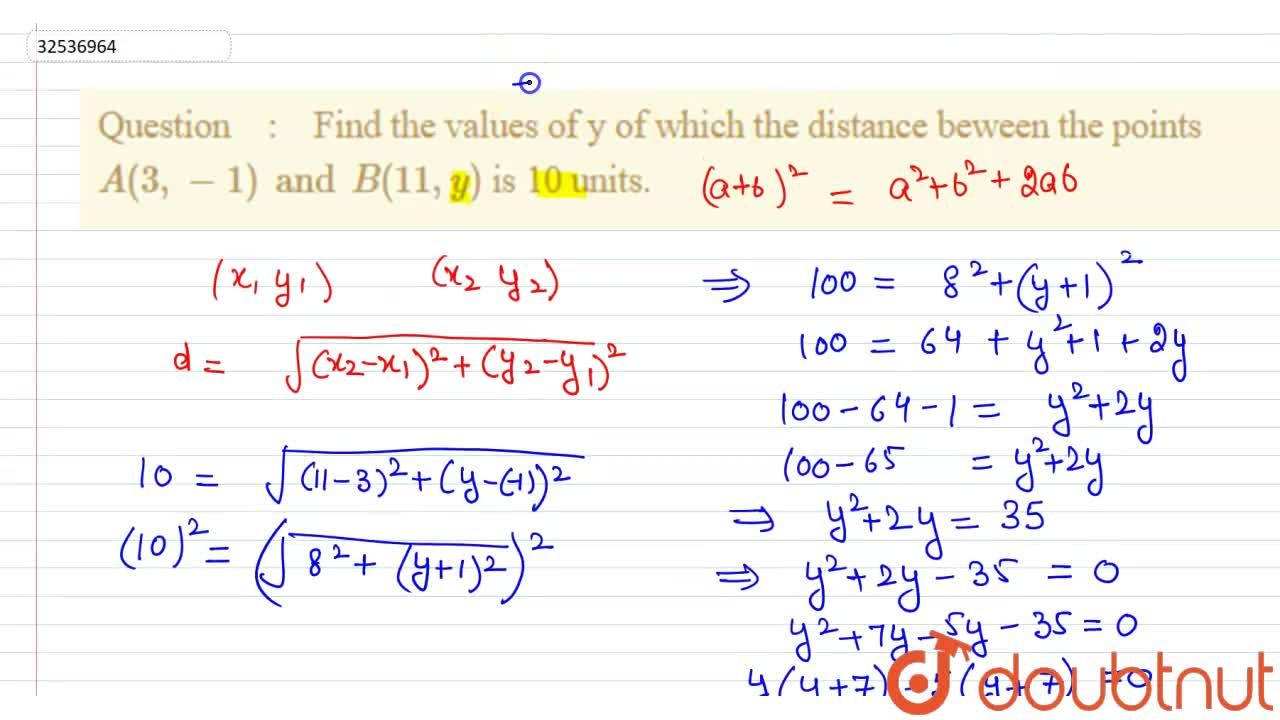 Find the values of y of which the distance beween the points A(3,-1)and B(11,y) is 10 units.