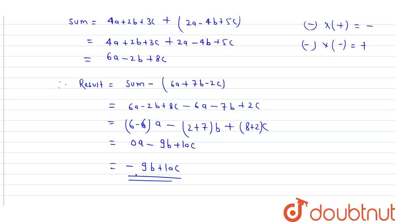 Solution for Subtract 6a+7b-2c from the sum of 4a+2b+3c and