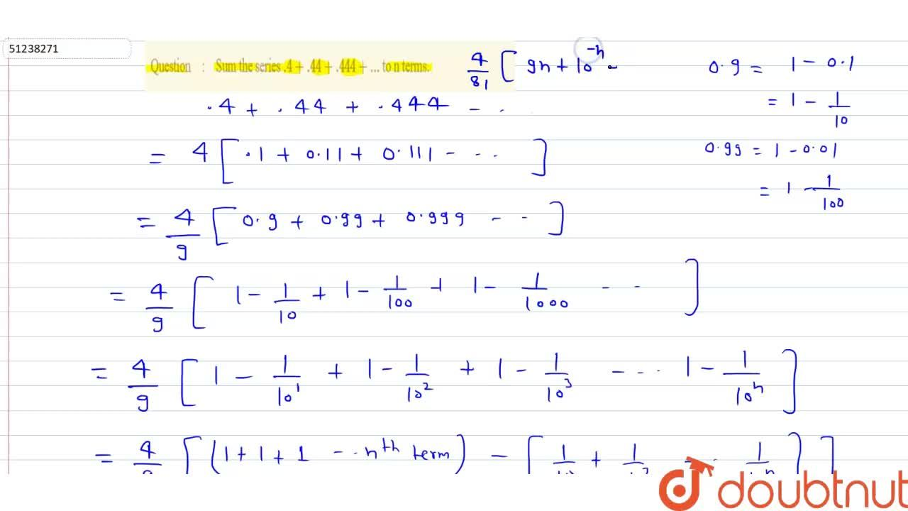 Solution for Sum the series .4+.44+.444+... to n terms.