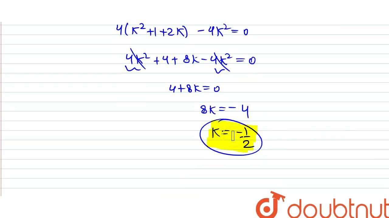 find  the value of K for which following equation has real and equal roots x^2-2(k+1)x+k^2=0