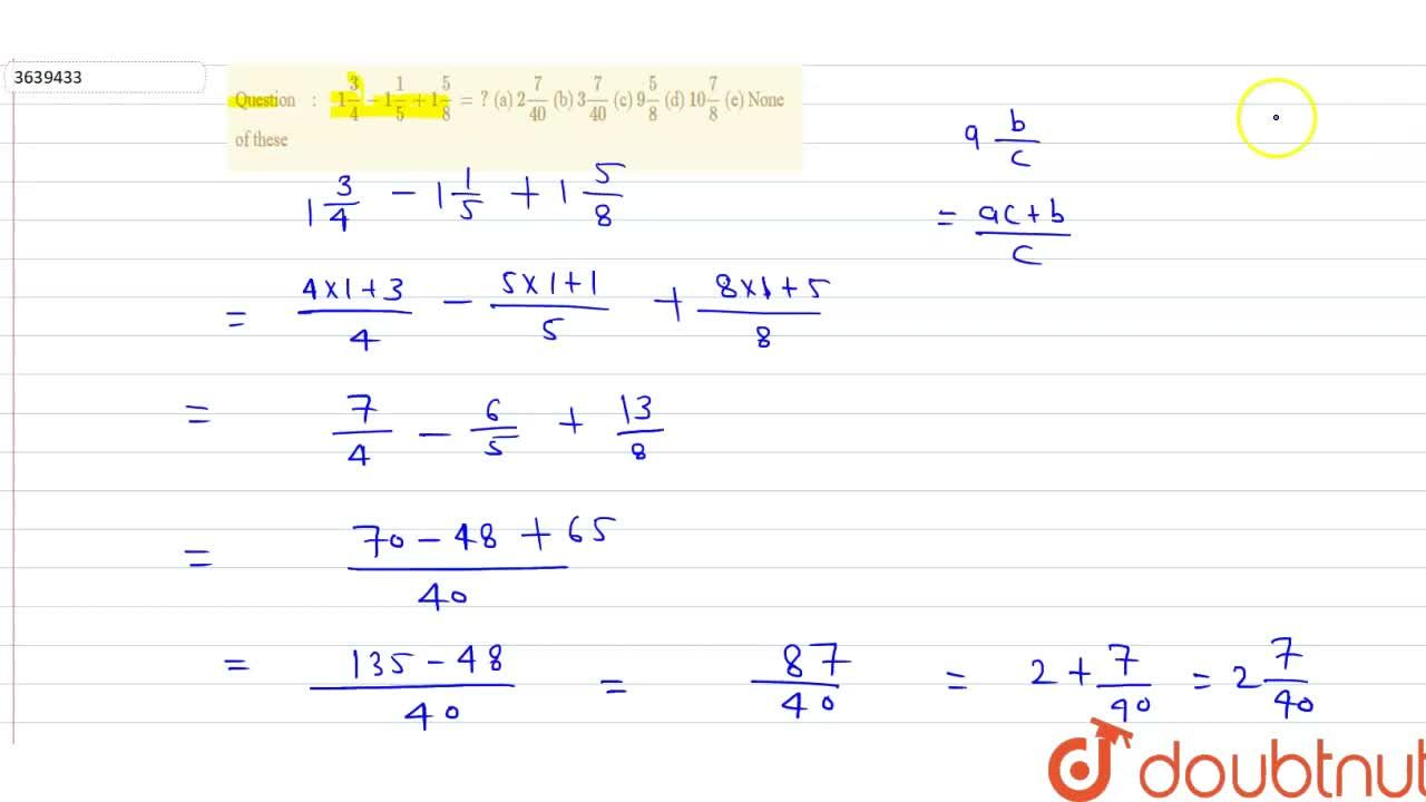 Solution for  1 3,4-1 1,5+1 5,8=?  (a) 2 7,(40) (b) 3 7