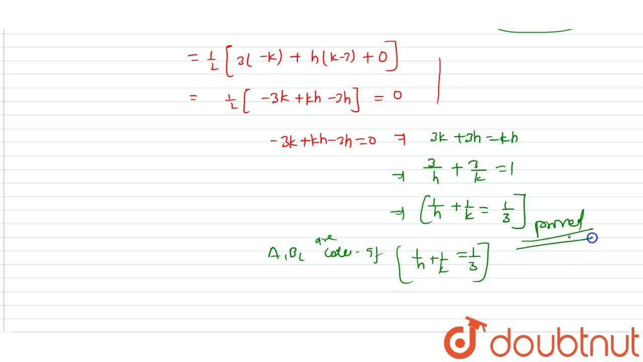 Show that the points (3, 3), (h, 0) and (0,k) are collinear if 1,h + 1,k = 1,3