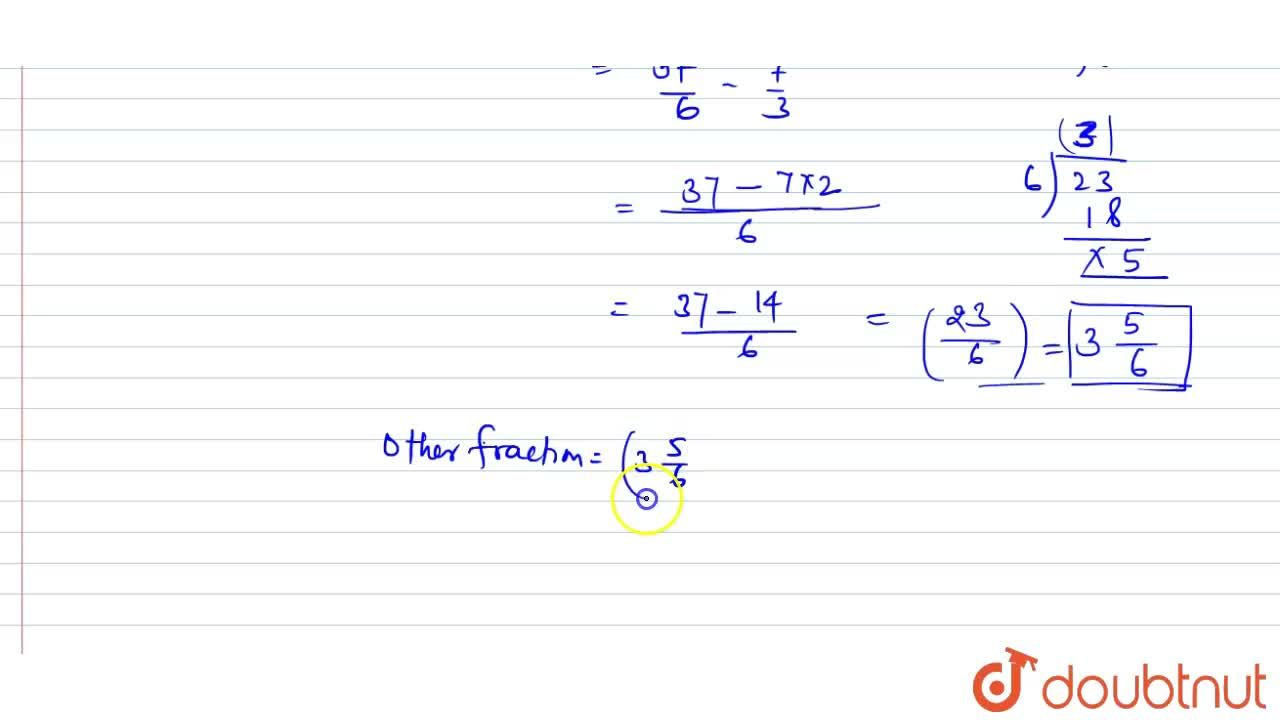 Solution for The sum of two fractions is 6(1),(6) .If one of