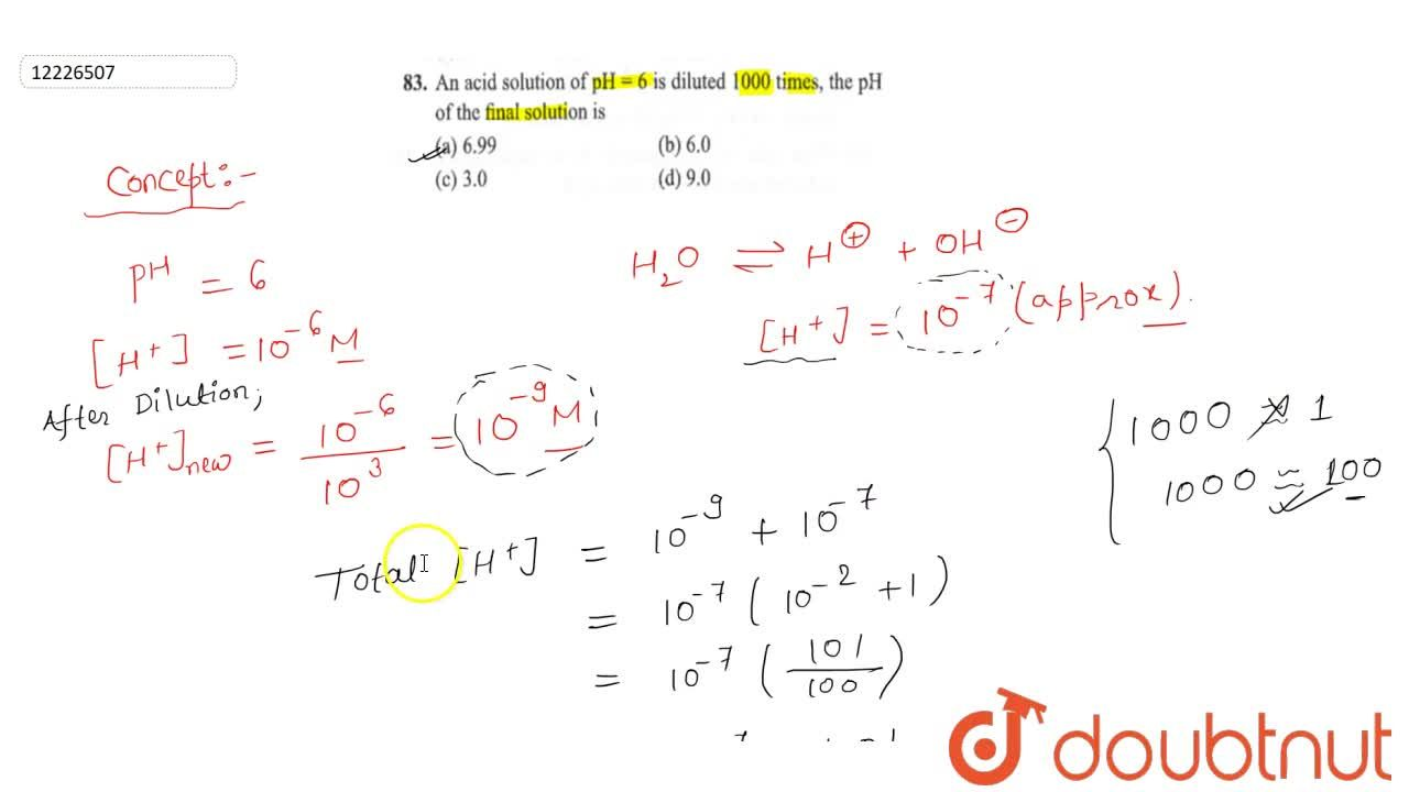 Solution for An acid solution of pH=6 is diluted 1000 times