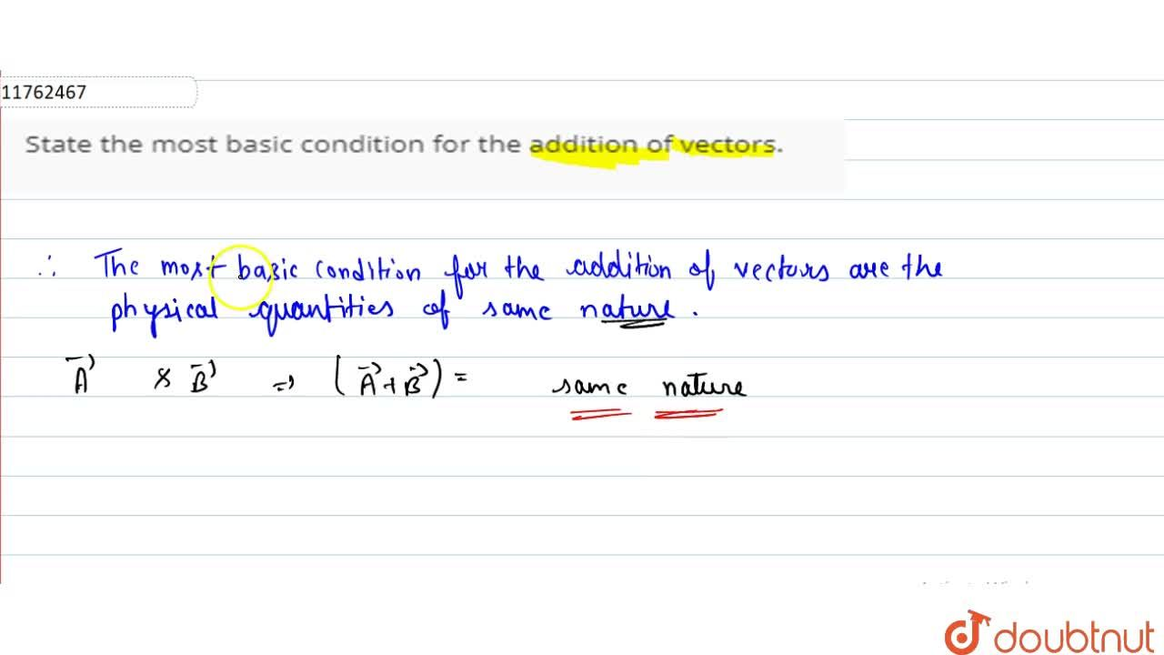 Solution for State the most basic condition for the addition of