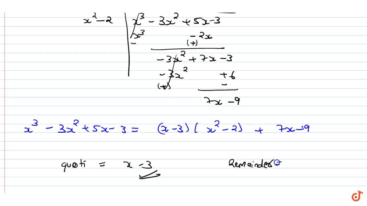 Divide the polynomial p(x) by the polynomial g(x) and find the  quotient and remainder in each of the following :p(x)=x^3-3x^2+5x-3,g(x)=x^2-2