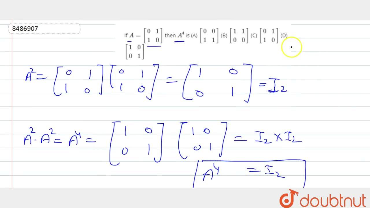 If A=[(0,1),(1,0)] then A^4 is (A) [(0,0),(1,1)] (B) [(1,1),(0,0)] (C) [(0,1),(1,0)] (D) [(1,0),(0,1)]