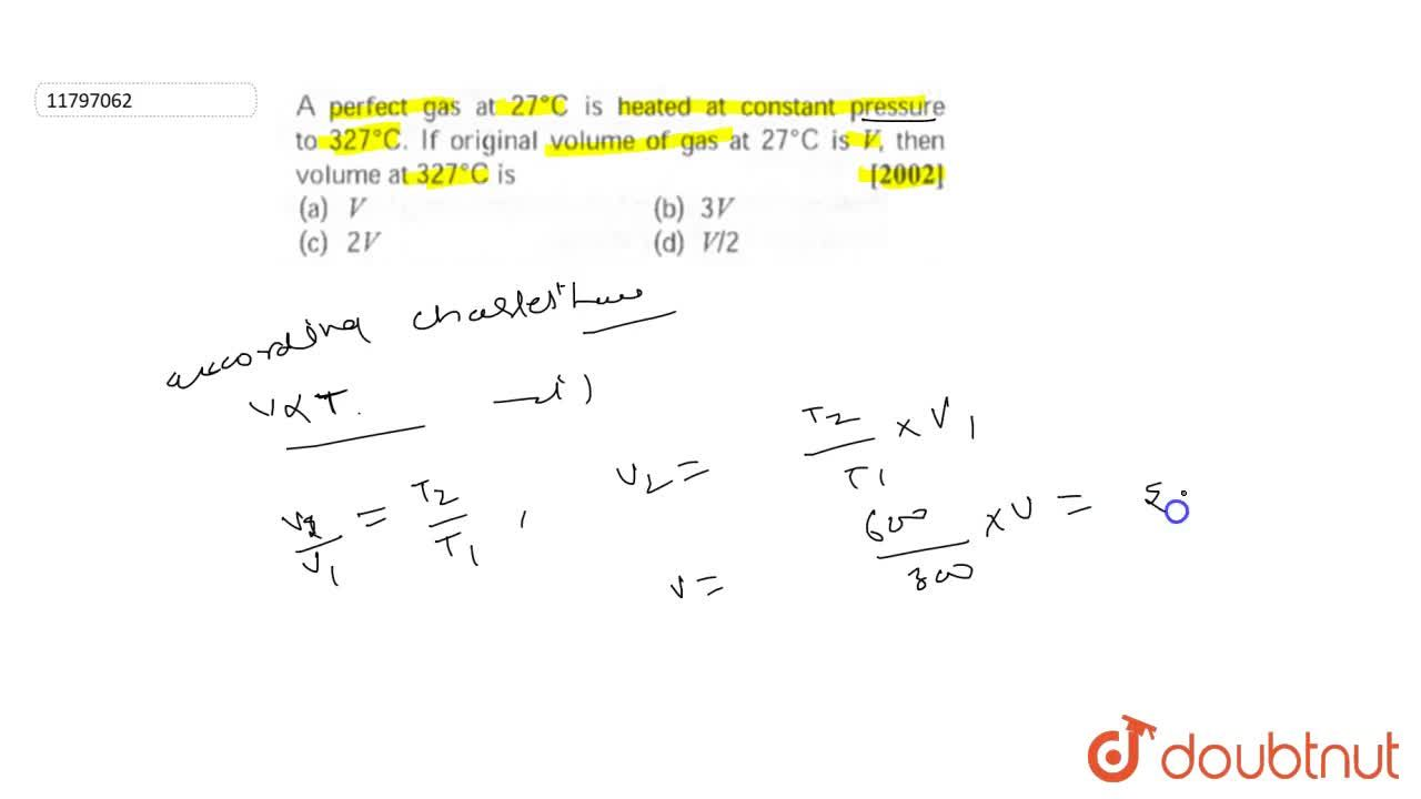 Solution for A perfect gas at 27^(@)C is heated at constant p