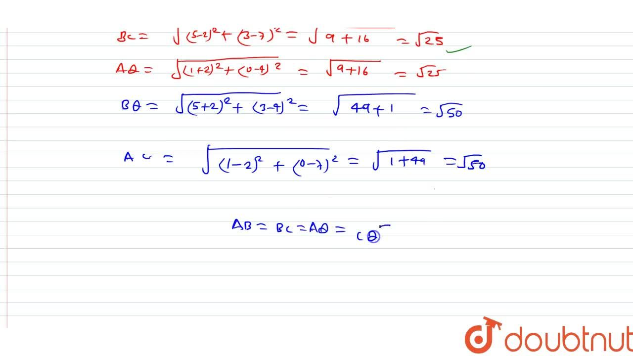 Solution for Show that the points A(1, 0), B (5, 3), C (2, 7)