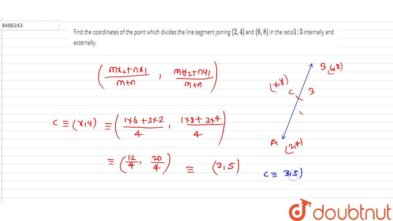 Find the coordinates of the point which divides the line segment joining (2, 4) and (6, 8) in the ratio1:3 internally and externally.