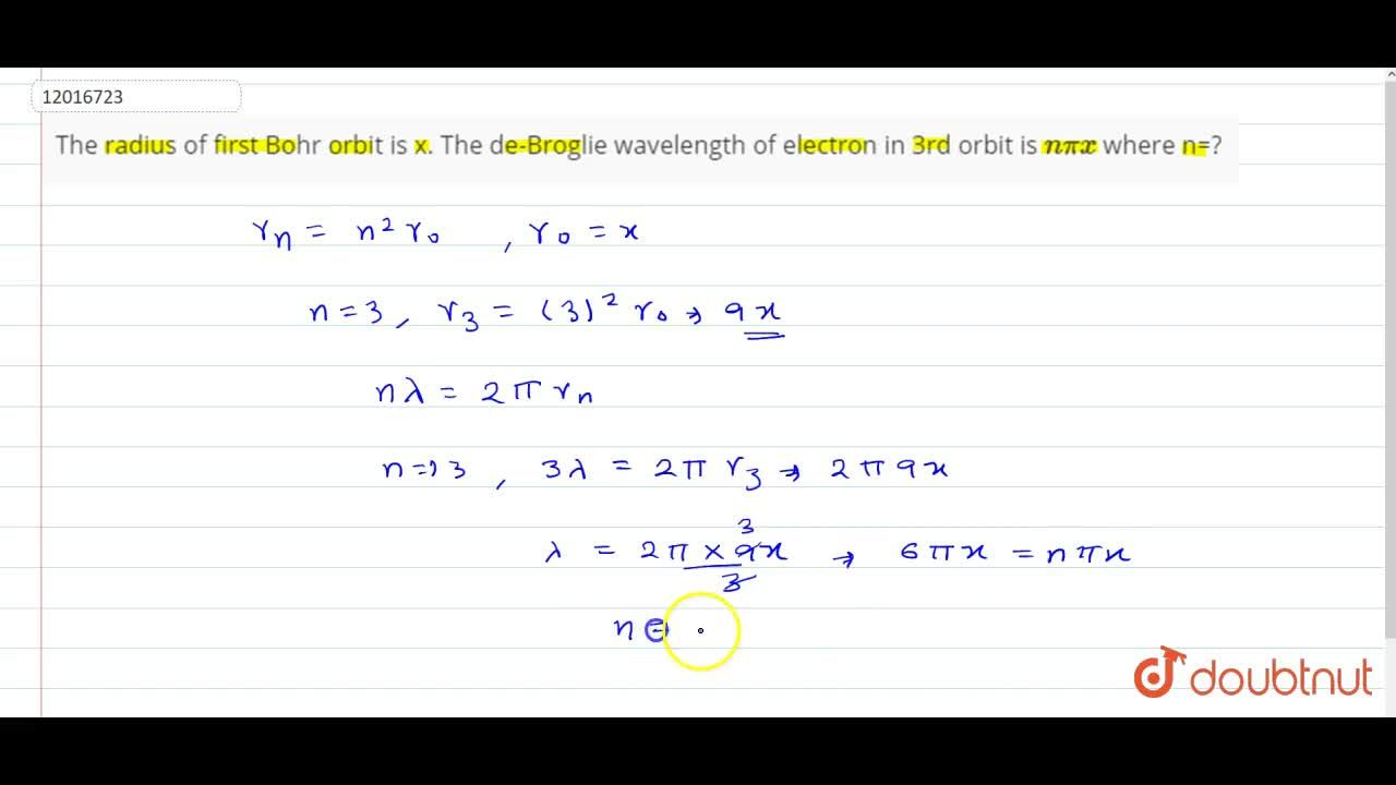 Solution for The radius of first Bohr ortbit is x. The de-Brogl