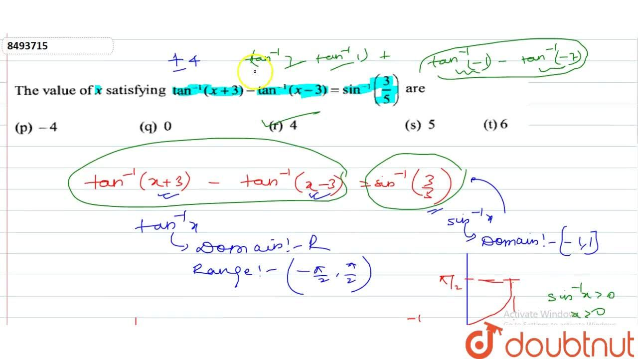 The value of x satisfying tan^-1 (x+3)- tan^-1 (x-3)=sin^-1 (3,5) are (A) -4 (B) 0 (C) 4 (D) 5