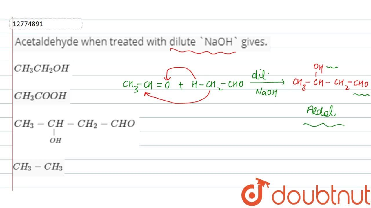 Solution for Acetaldehyde when treated with dilute NaOH gives