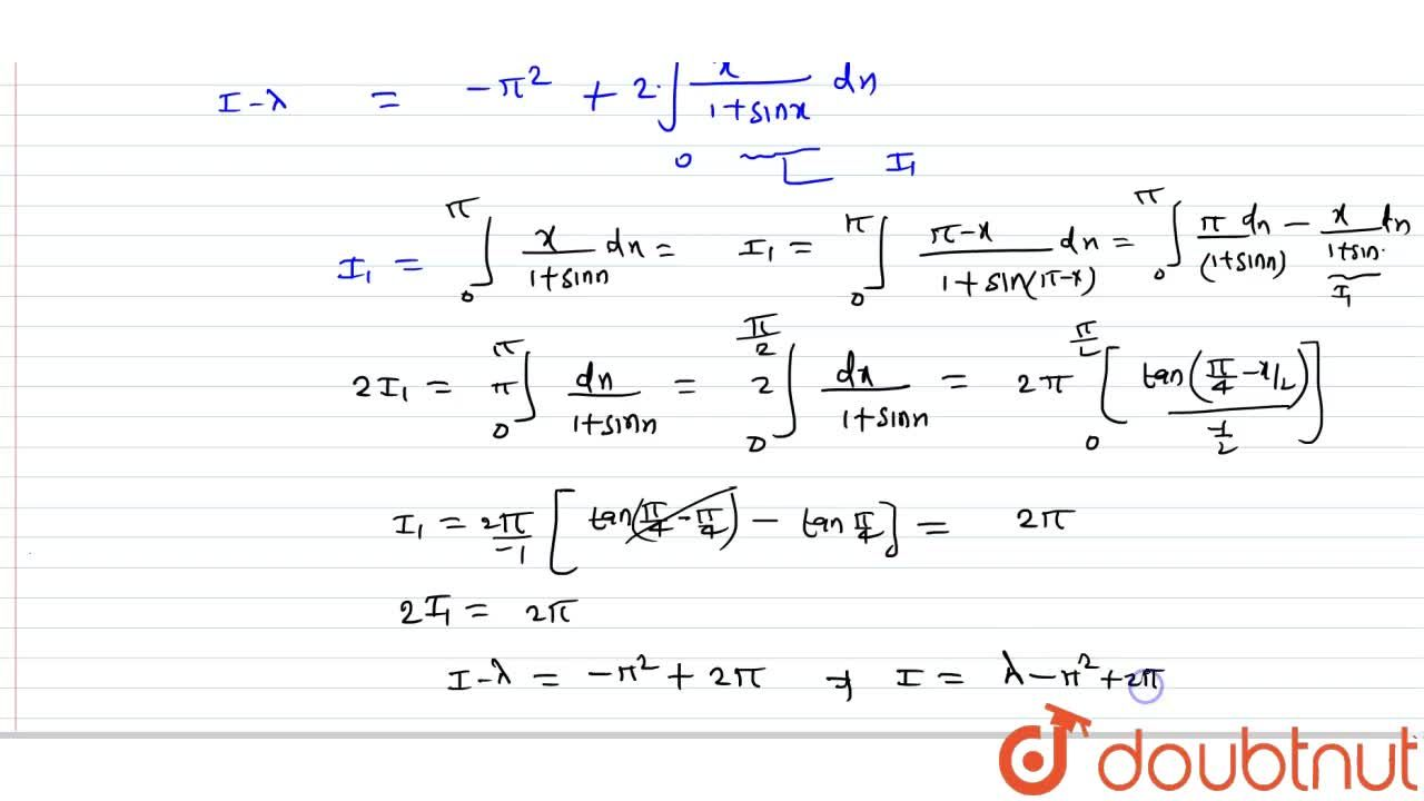If the value of int_0^pi(x,(1+sinx))^2dx=lambda, then find the value of the integral =int_0^pi[(2x^2*cos^2(x,2)),(1+sinx)^2]dx