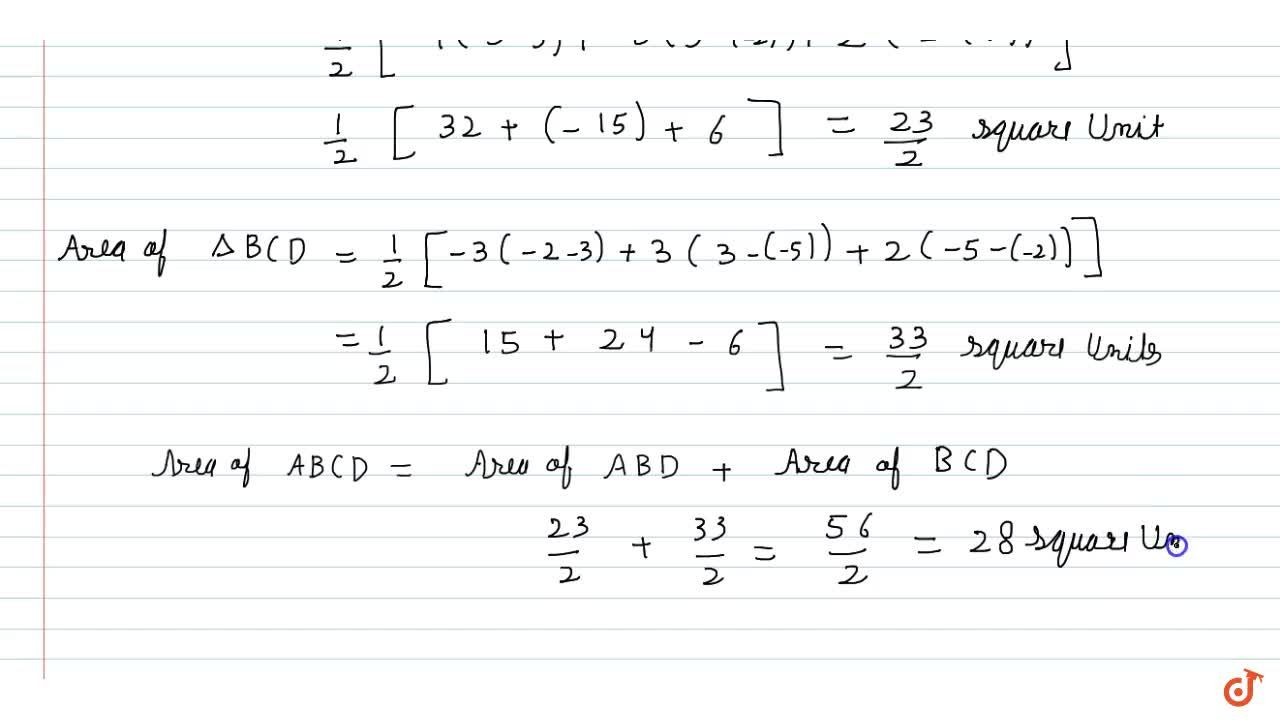 Find  the area of the quadrilateral whose vertices, taken in order, are (– 4, – 2), (– 3, – 5), (3, – 2) and (2, 3).
