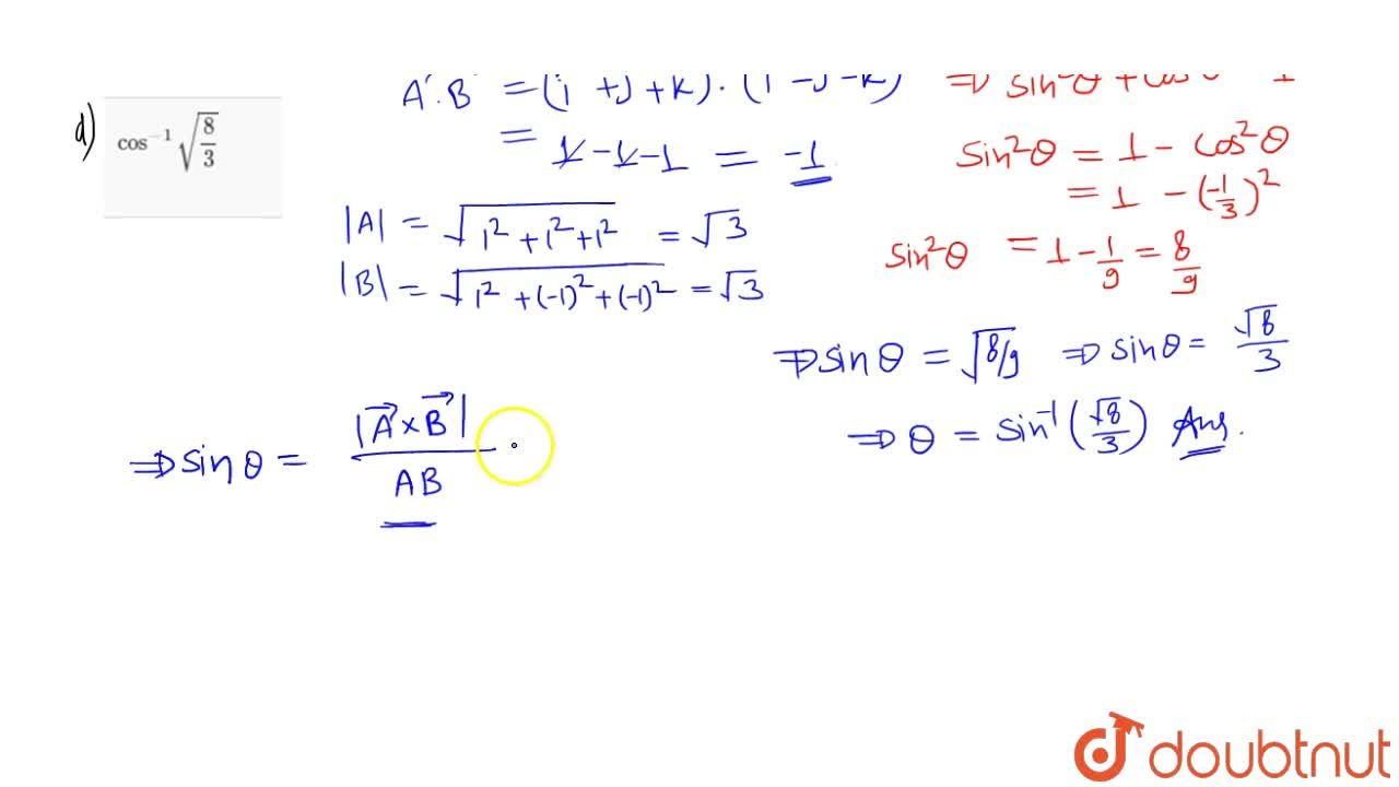 Solution for The angle between the vectors (hat i + hat j + ha