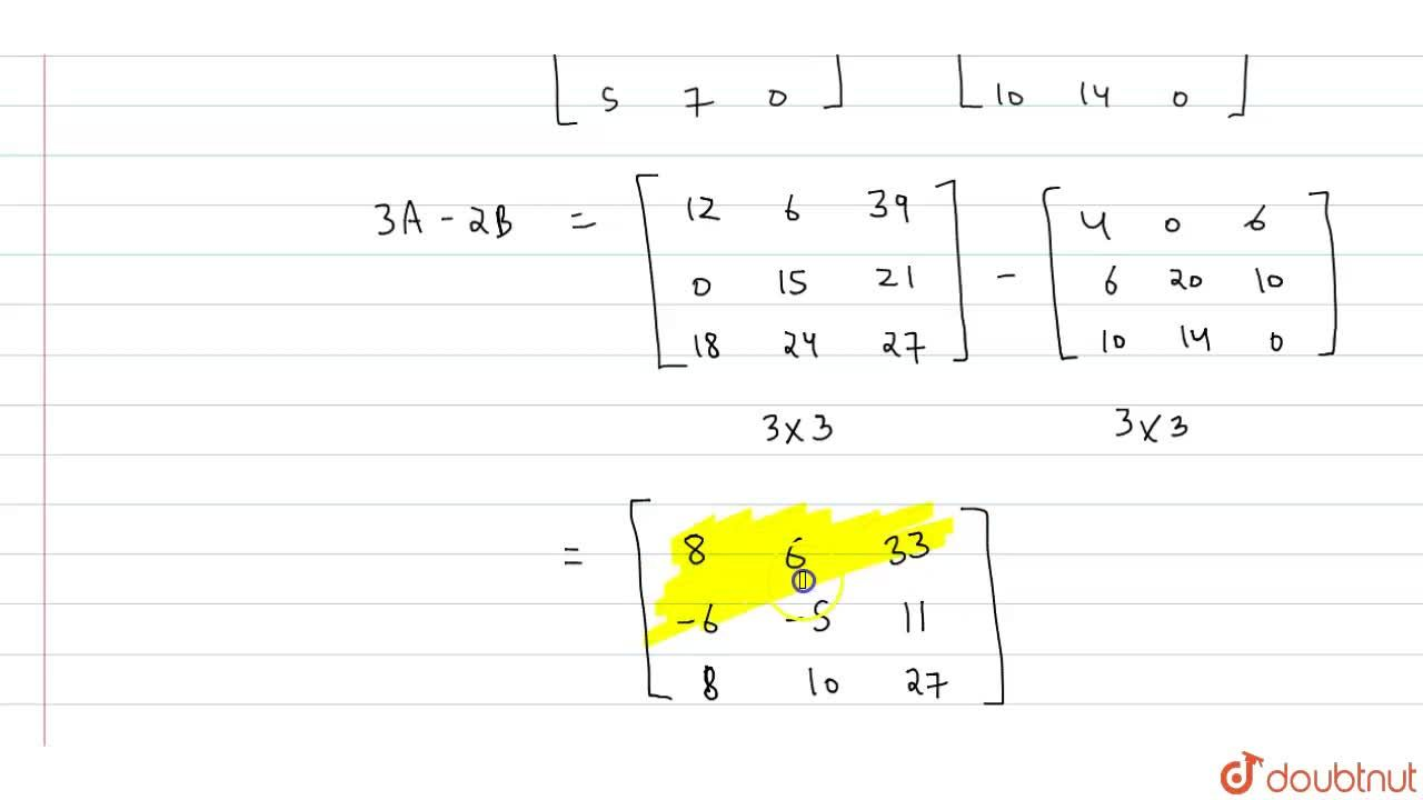 Solution for यदि A={:[(4,2,13),(0,5,7),(6,8,9)]:} तथा B={:[(
