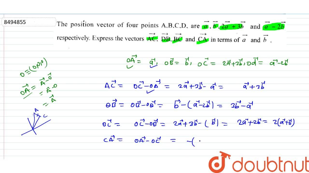 The position vector of foru points A,B,C,D are veca, vecb, 2veca+3vecb and veca-2vecb respectively. Expess the vectors vec(AC), vec(DB), vec(BC) and vec(CA) in terms of veca and vecb.
