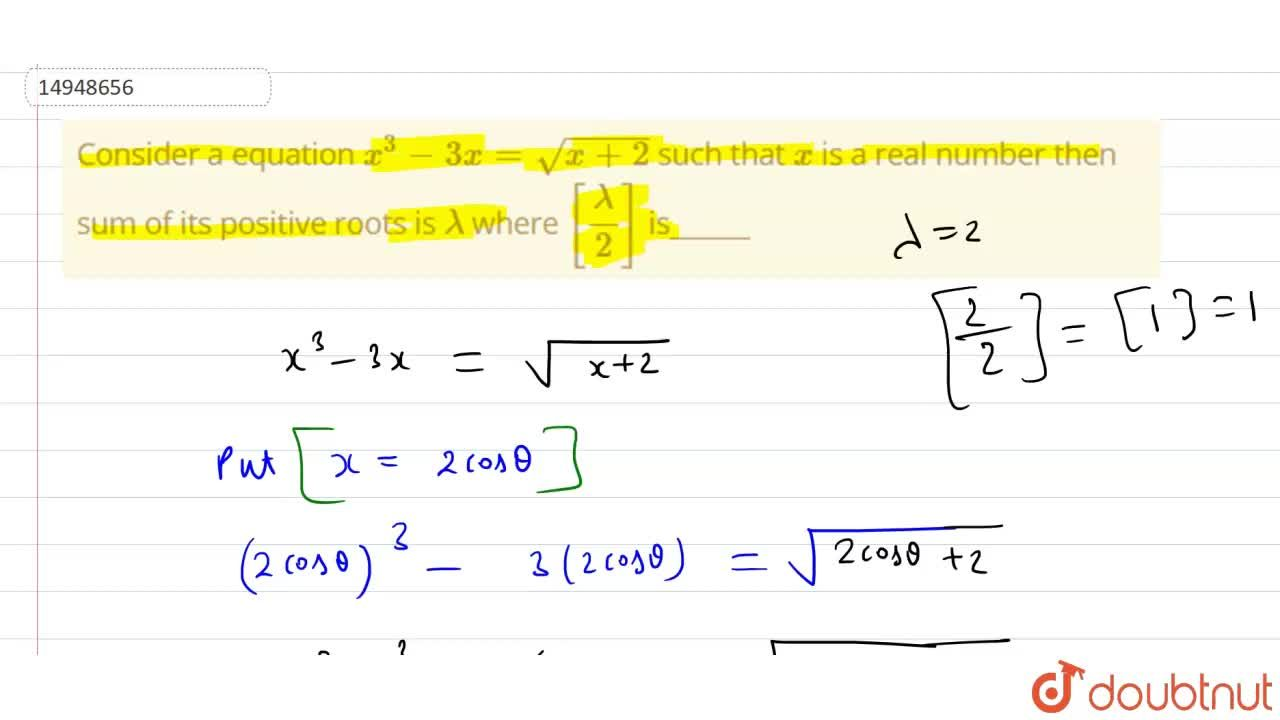 Solution for Consider a equation x^(3)-3x=sqrt(x+2) such that