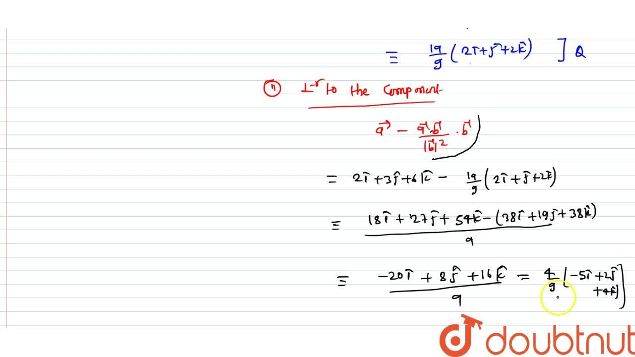 Find the vector components of a vector 2hati+3hatj+6hatk along and perpendicular to the non zero vector 2hati+hatj+2hatk