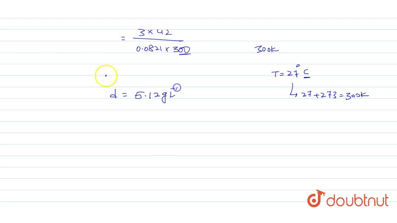 Solution for At 27^(@)C and 3.0 atm pressure, the density o