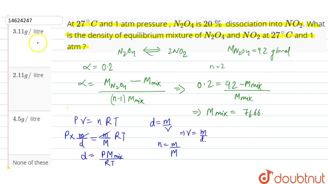 Solution for At 27^(@)C and 1 atm pressure , N_(2)O_(4)  is