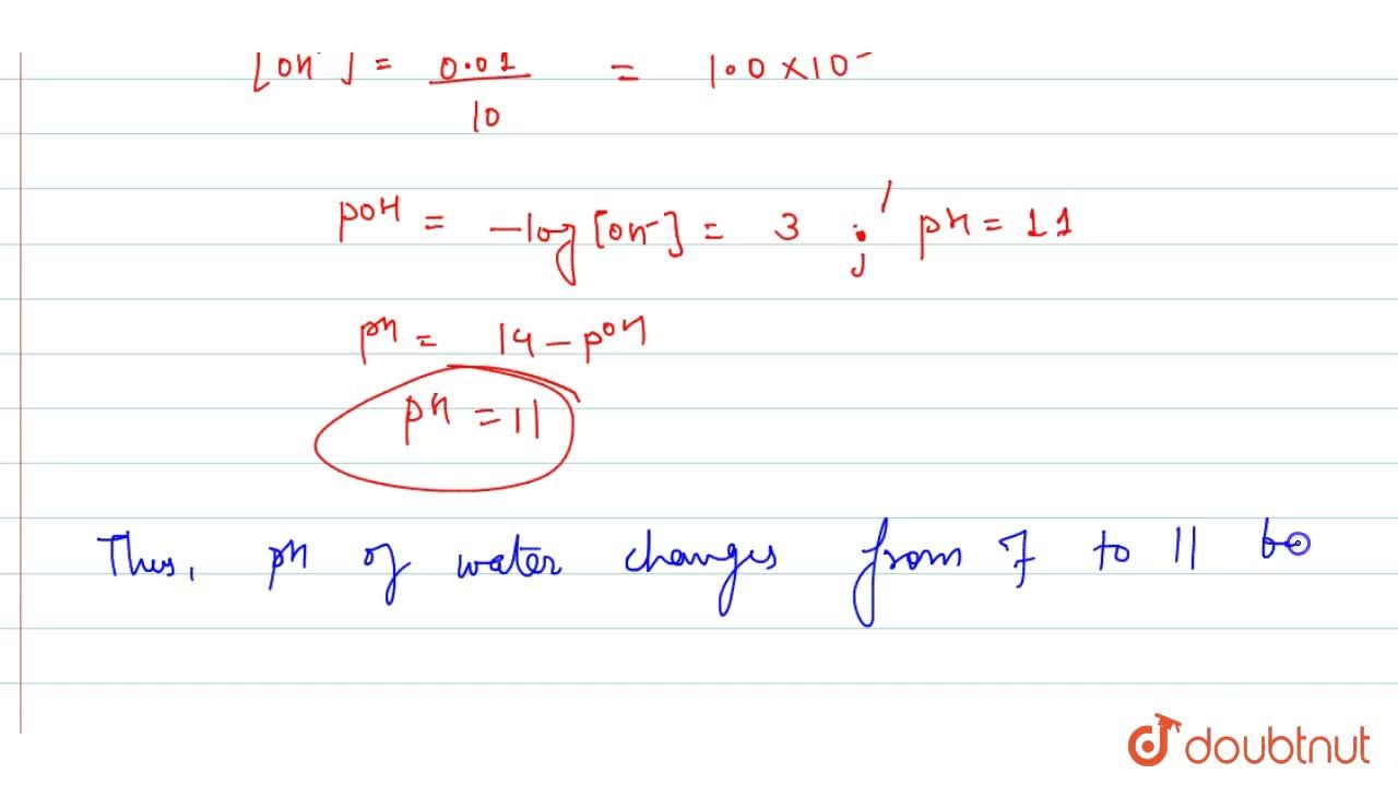 Solution for Calculate the change in pH of water when 0.01 mo