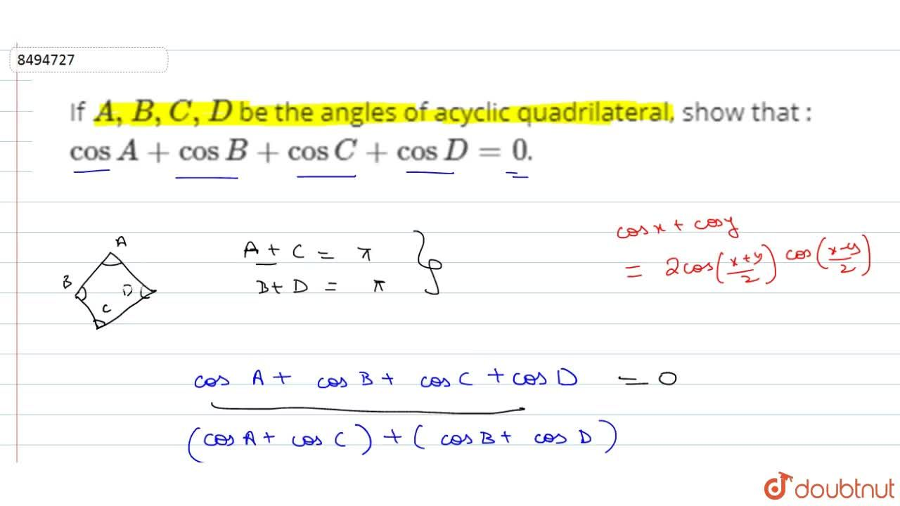 If A, B, C, D be the angles of acyclic quadrilateral, show that : cosA +cosB+cosC+cosD=0.