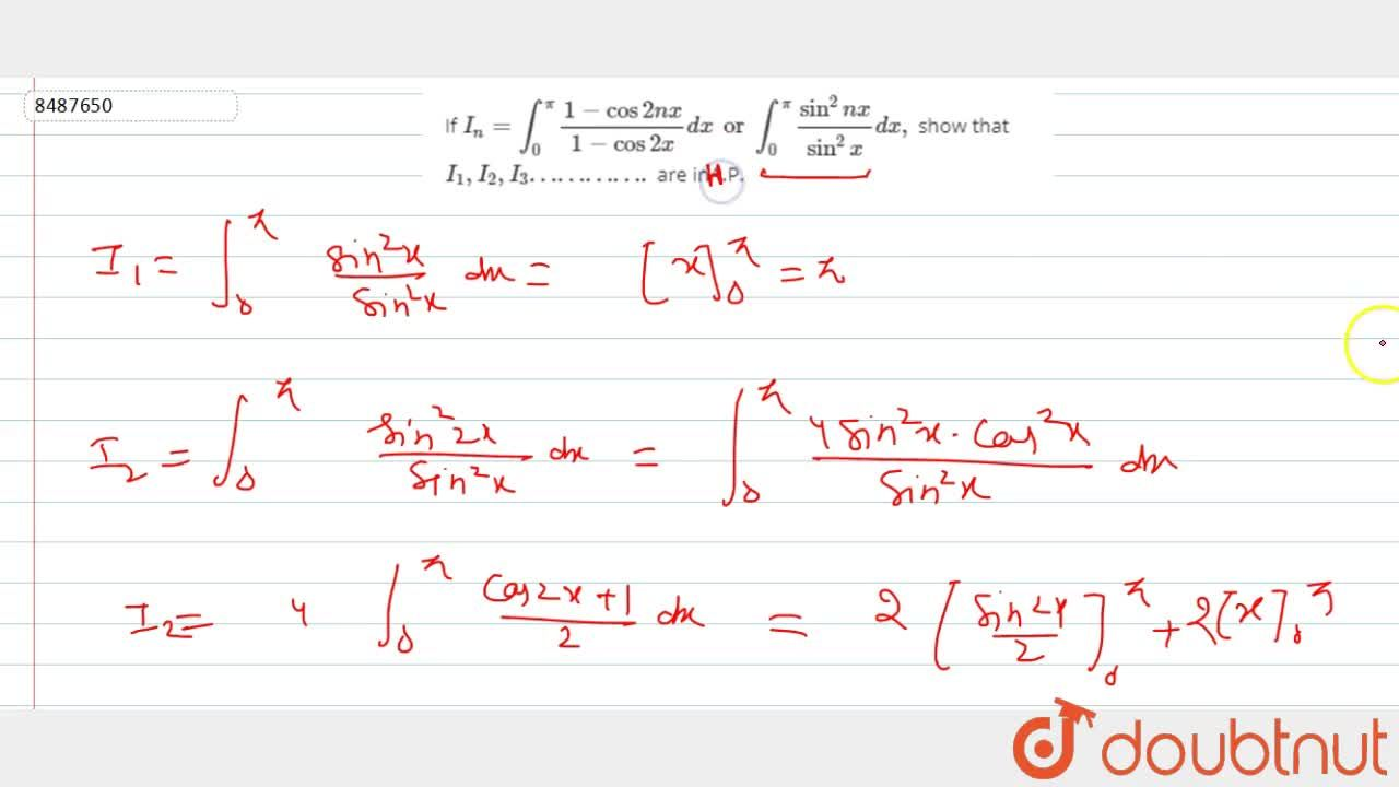 If I_n= int_0^pi (1-cos2nx),(1-cos2x)dx or int_0^pi (sin^2nx),(sin^2x) dx, show that I_1, I_2, I_3…………. are inA.P.
