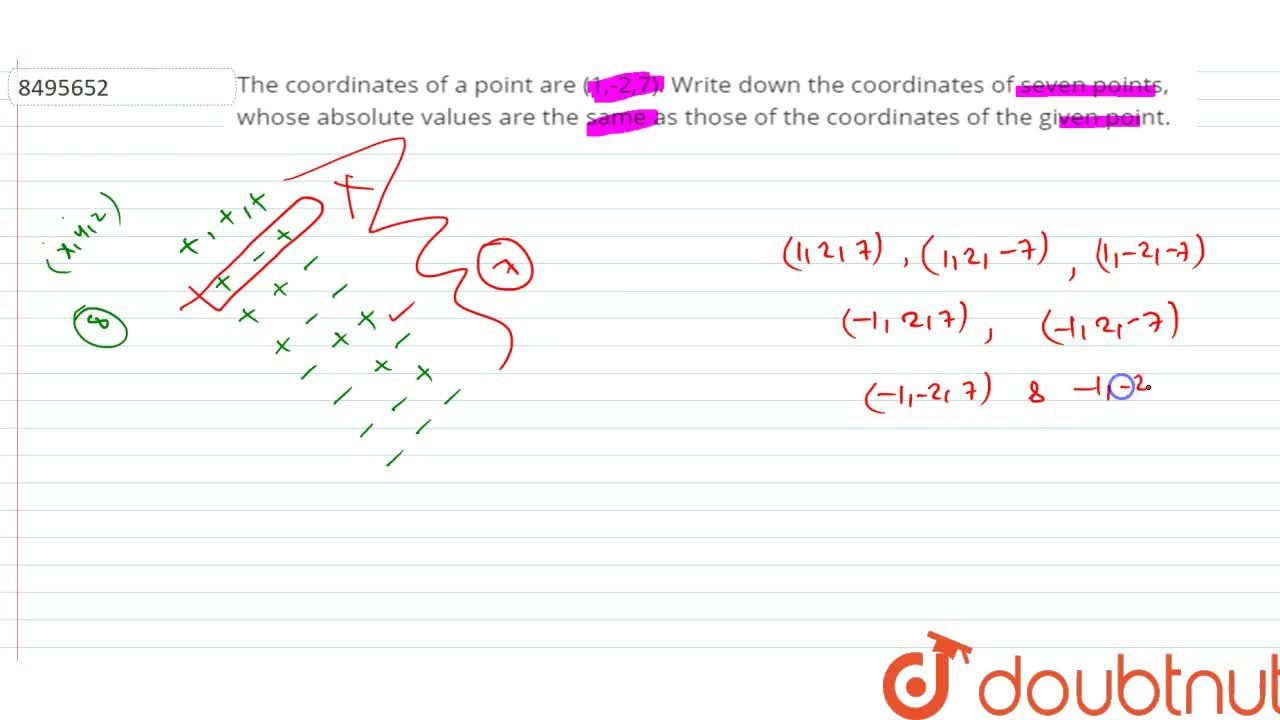 Solution for The coordinates of a point are (1,-2,7). Write dow