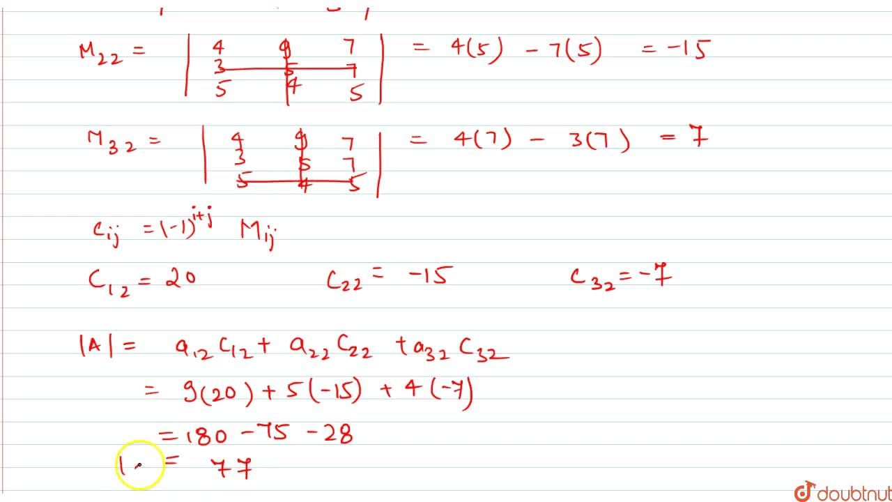 Write the minor and cofactor of each element of second column in the following determinants and evaluate them:  |[4,9,7],[3,5,7],[5,4,5]|
