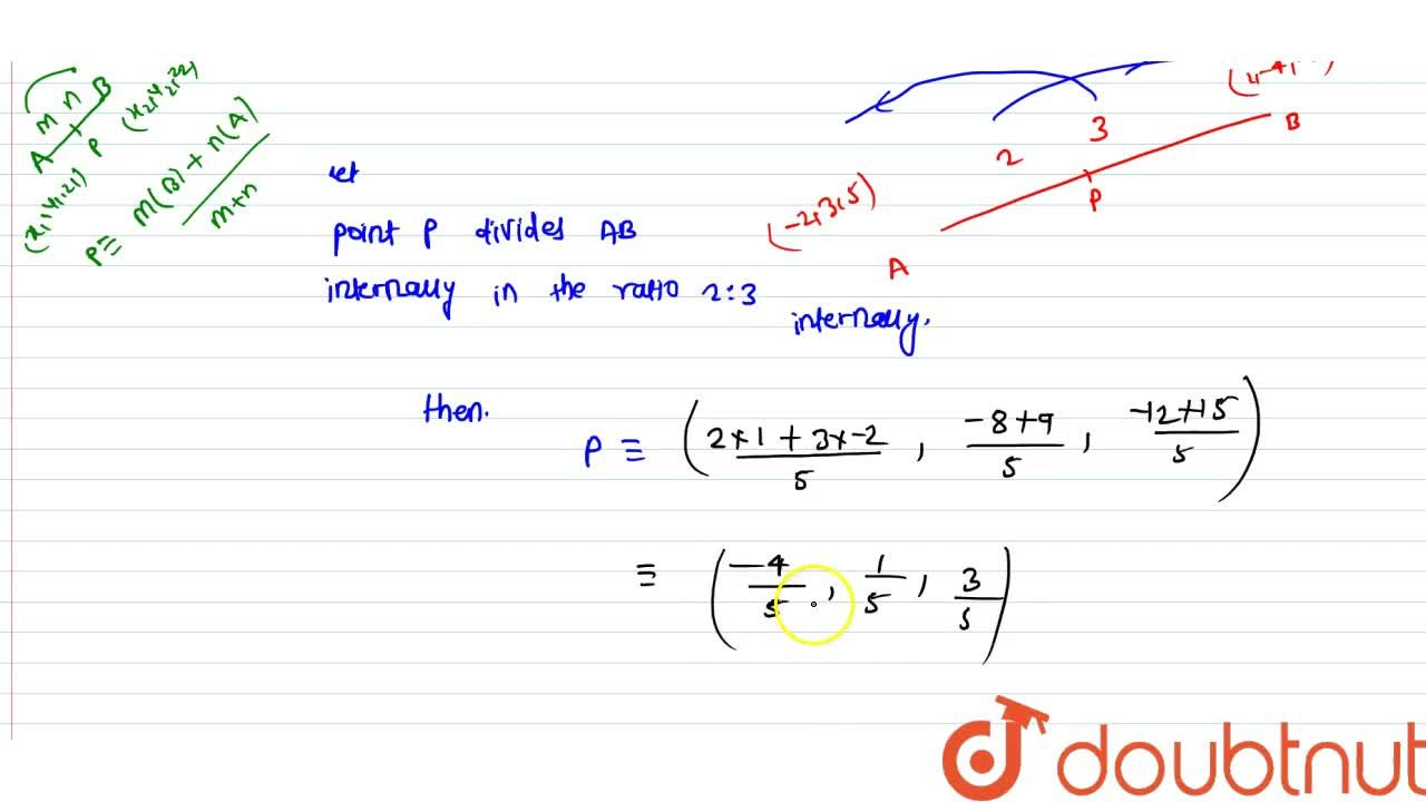 Find the coordinates of the point which divides the join of (-2,3,5) and (1,-4,-6) in the ratio: 2:3 internally