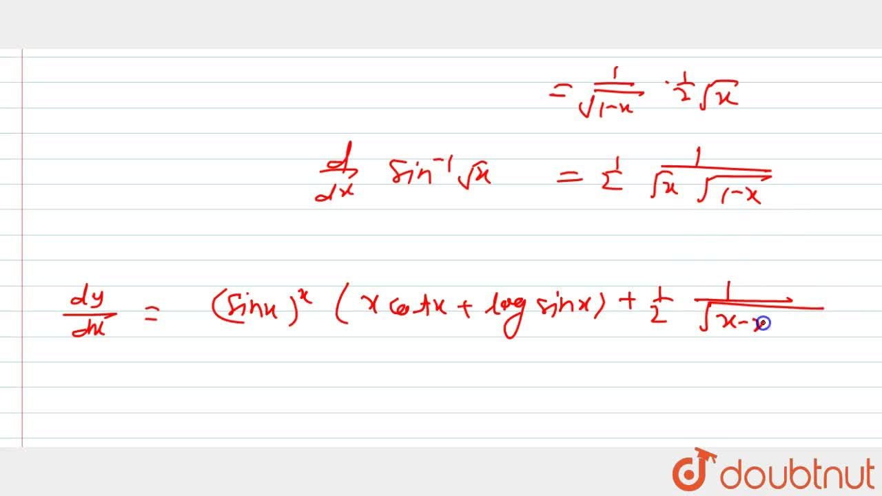 Solution for Find (dy),(dx) of y=(sinx)^x+sin^(-1)sqrt(x) .