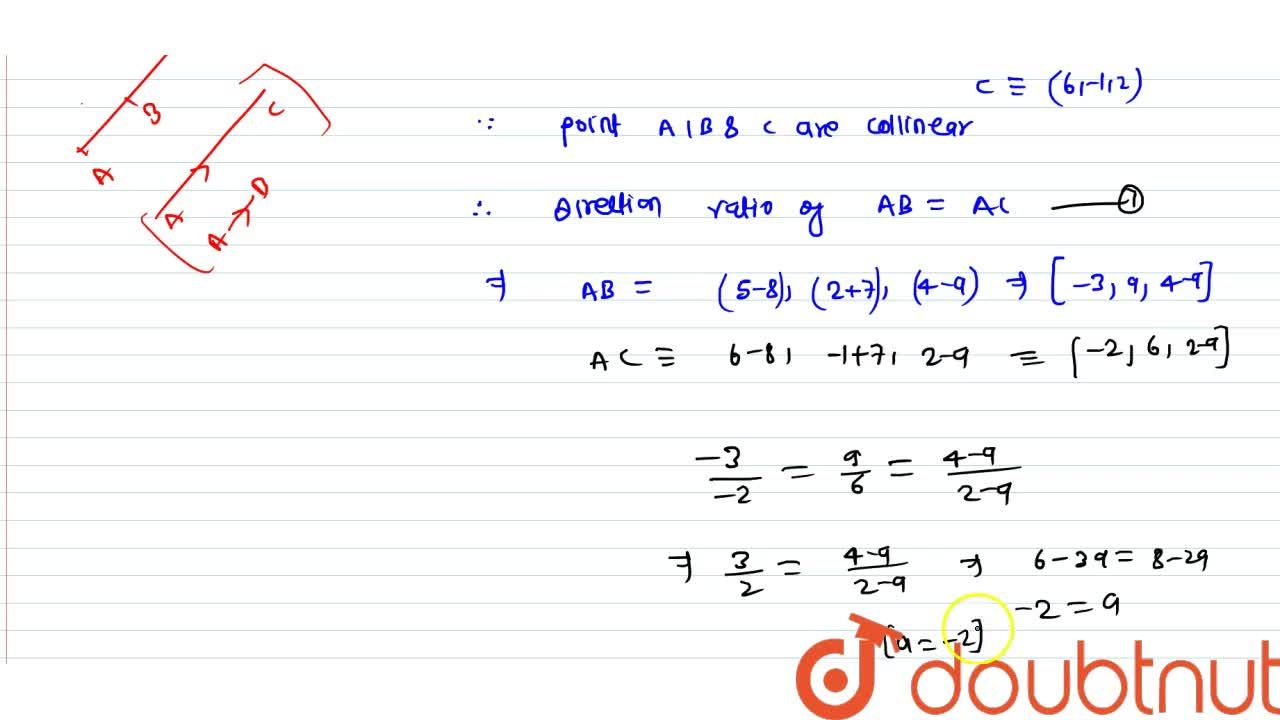 Find the values of a for which points (8,-7,a),(5,2,4) and (6,-1,2) are collinear.
